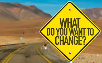 Road Sign- What Do You Want to Change?